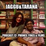 Jaggu & Tarana Podcast 12 - Phones, Fines and Films