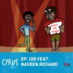 (Rebroadcast) Ep. 128 feat. Comedian Naveen Richard