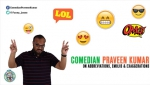 Comedian Praveen Kumar on Smileys, Abbreviations and Exaggerations