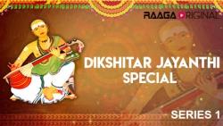Dikshitar Jayanthi Special Series 1