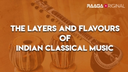 The Layers and Flavours of Indian Classical Music