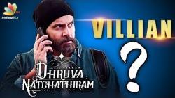 Vikram's Dhruva Natchathiram villain revealed?   Gautham Menon   Latest Tamil Cinema News