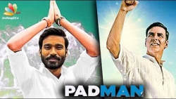 Dhanush Acting in Padman ?   Dhanush, Akshay Kumar   Latest News