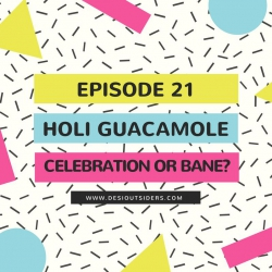 Episode 21: Holi Guacamole - Celebration or Bane?