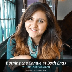 Episode 26 - Priyanka Madan on Burning the Candle at Both Ends