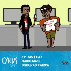 Ep. 145 feat. HaikuJAM's Dhrupad Karwa