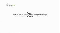 """Handle With Care"" series - How to talk to a child who is annoyed or angry? (Part 1)"