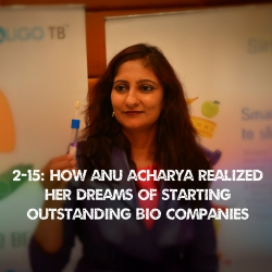 G.2 How Anu Acharya realized her dreams of starting outstanding biocompanies Ep#2