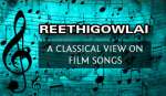 A Classical View on Film Songs - Reethigowlai Raagam
