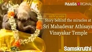 Story behind the miracles at Sri Mahadevar Athisaya Vinayakar Temple