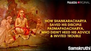 How Shankaracharya saved his disciple Padmapadacharya, who didn't heed his advice & invited trouble