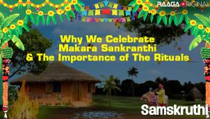Why we celebrate Makara Sankranthi & the importance of the rituals