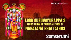 Lord Guruvayurappa's Glory & How He Taught A Lesson To Narayana Bhattathiri