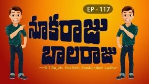 NookaRaju Balaraju - Ep 117