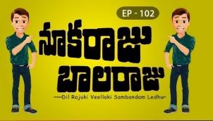 NookaRaju Balaraju - Ep 102