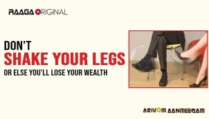 Don't shake your legs or else you'll lose your wealth