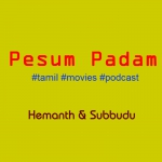 Pesum Padam - Tamil Movie Podcast
