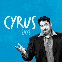 Cyrus Says